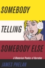 Somebody Telling Somebody Else : A Rhetorical Poetics of Narrative - eBook