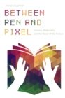 Between Pen and Pixel : Comics, Materiality, and the Book of the Future - eBook