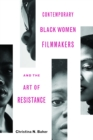 Contemporary Black Women Filmmakers and the Art of Resistance - eBook