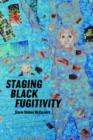 Staging Black Fugitivity - eBook