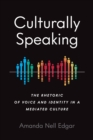 Culturally Speaking : The Rhetoric of Voice and Identity in a Mediated Culture - eBook