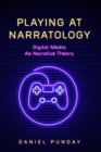 Playing at Narratology : Digital Media as Narrative Theory - eBook