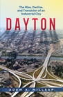 Dayton : The Rise, Decline, and Transition of an Industrial City - eBook