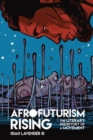 Afrofuturism Rising : The Literary Prehistory of a Movement - eBook