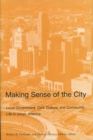 MAKING SENSE OF THE CITY : LOCAL GOVERNMENT, CIVIC CULTURE, AND COMMUNITY LIFE IN URBAN AMERICA - eBook