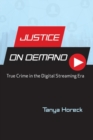 Justice on Demand : True Crime in the Digital Streaming Era - Book