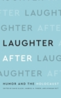 Laughter After : Humor and the Holocaust - Book