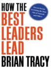 How the Best Leaders Lead : Proven Secrets to Getting the Most Out of Yourself and Others - eBook