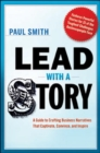 Lead with a Story: A Guide to Crafting Business Narratives that Captivate, Convince, and Inspire : A Guide to Crafting Business Narratives that Captivate, Convince, and Inspire - Book