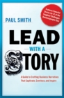 Lead with a Story : A Guide to Crafting Business Narratives That Captivate, Convince, and Inspire - eBook
