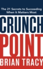 Crunch Point : The Secret to Succeeding When It Matters Most - eBook