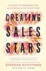 Creating Sales Stars : A Guide to Managing the Millennials on Your Team - eBook