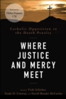 Where Justice and Mercy Meet : Catholic Opposition to the Death Penalty - eBook