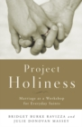 Project Holiness : Marriage as a Workshop for Everyday Saints - eBook