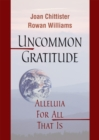 Uncommon Gratitude : Alleluia for All That Is - eBook