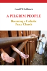 A Pilgrim People : Becoming a Catholic Peace Church - eBook