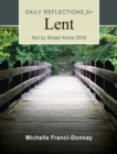 Not By Bread Alone : Daily Reflections for Lent 2018 - eBook