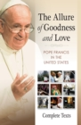The Allure of Goodness and Love : Pope Francis in the United States Complete Texts - eBook