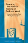 Issues in Eucharistic Praying in East and West : Essays in Liturgical and Theological Analysis - eBook