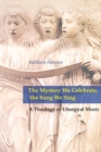 The Mystery We Celebrate, the Song We Sing : A Theology of Liturgical Music - eBook