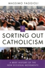 Sorting Out Catholicism : A Brief History of the New Ecclesial Movements - eBook