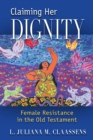 Claiming Her Dignity : Female Resistance in the Old Testament - eBook