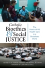 Catholic Bioethics and Social Justice : The Praxis of US Health Care in a Globalized World - eBook