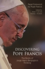 Discovering Pope Francis : The Roots of Jorge Mario Bergoglio's Thinking - eBook