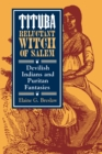 Tituba, Reluctant Witch of Salem : Devilish Indians and Puritan Fantasies - Book