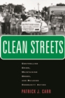 Clean Streets : Controlling Crime, Maintaining Order, and Building Community Activism - Book