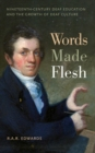Words Made Flesh : Nineteenth-Century Deaf Education and the Growth of Deaf Culture - Book