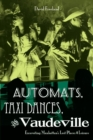 Automats, Taxi Dances, and Vaudeville - eBook