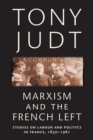 Marxism and the French Left : Studies on Labour and Politics in France, 1830-1981 - Book