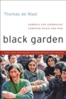 Black Garden : Armenia and Azerbaijan through Peace and War - Book