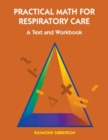 Practical Math For Respiratory Care : A Text and Workbook - Book