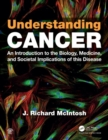 Understanding Cancer : An Introduction to the Biology, Medicine, and Societal Implications of this Disease - Book