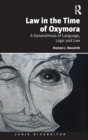 Law in the Time of Oxymora : A Synaesthesia of Language, Logic and Law - Book