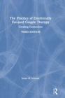 The Practice of Emotionally Focused Couple Therapy : Creating Connection - Book