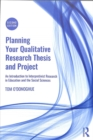 Planning Your Qualitative Research Thesis and Project : An Introduction to Interpretivist Research in Education and the Social Sciences - Book