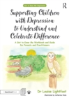 Supporting Children with Depression to Understand and Celebrate Difference : A Get to Know Me Workbook and Guide for Parents and Practitioners - Book