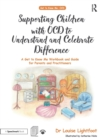 Supporting Children with OCD to Understand and Celebrate Difference : A Get to Know Me Workbook and Guide for Parents and Practitioners - Book