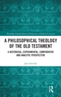 A Philosophical Theology of the Old Testament : A historical, experimental, comparative and analytic perspective - Book