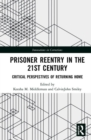 Prisoner Reentry in the 21st Century : Critical Perspectives of Returning Home - Book