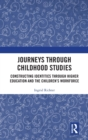 Journeys through Childhood Studies : Constructing Identities through Higher Education and the Children's Workforce - Book