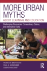 More Urban Myths About Learning and Education : Challenging Eduquacks, Extraordinary Claims, and Alternative Facts - Book