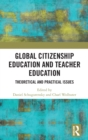 Global Citizenship Education in Teacher Education : Theoretical and Practical Issues - Book