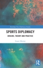 Sports Diplomacy : Origins, Theory and Practice - Book