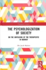 The Psychologization of Society : On the Unfolding of the Therapeutic in Norway - Book