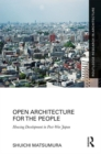 Open Architecture for the People : Housing Development in Post-War Japan - Book