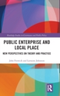 Public Enterprise and Local Place : New Perspectives on Theory and Practice - Book